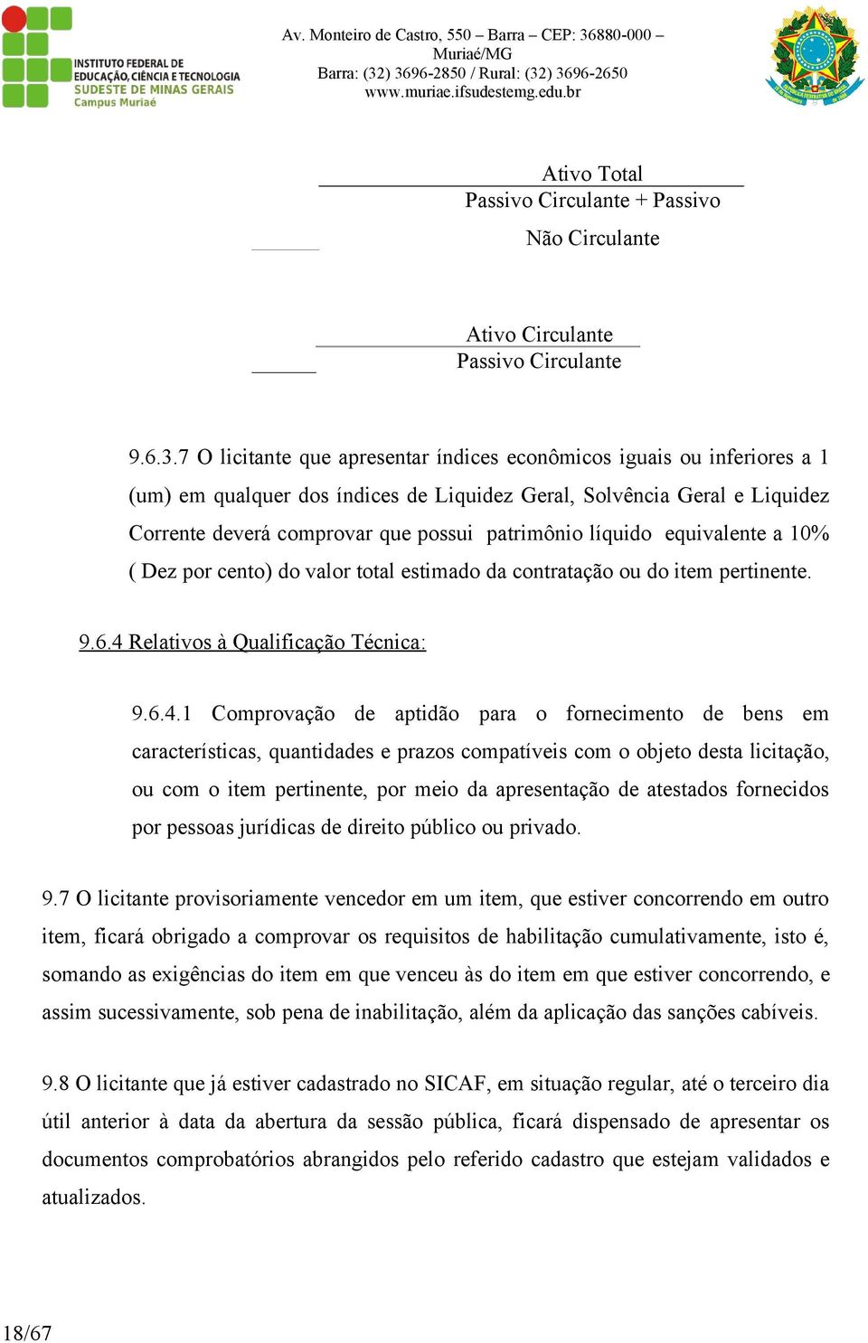 líquido equivalente a 10% ( Dez por cento) do valor total estimado da contratação ou do item pertinente. 9.6.4