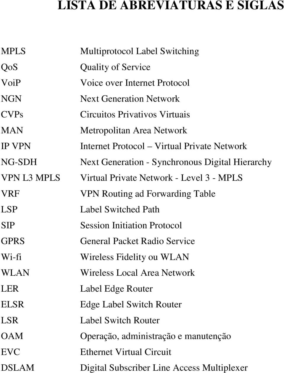 Hierarchy Virtual Private Network - Level 3 - MPLS VPN Routing ad Forwarding Table Label Switched Path Session Initiation Protocol General Packet Radio Service Wireless Fidelity ou WLAN