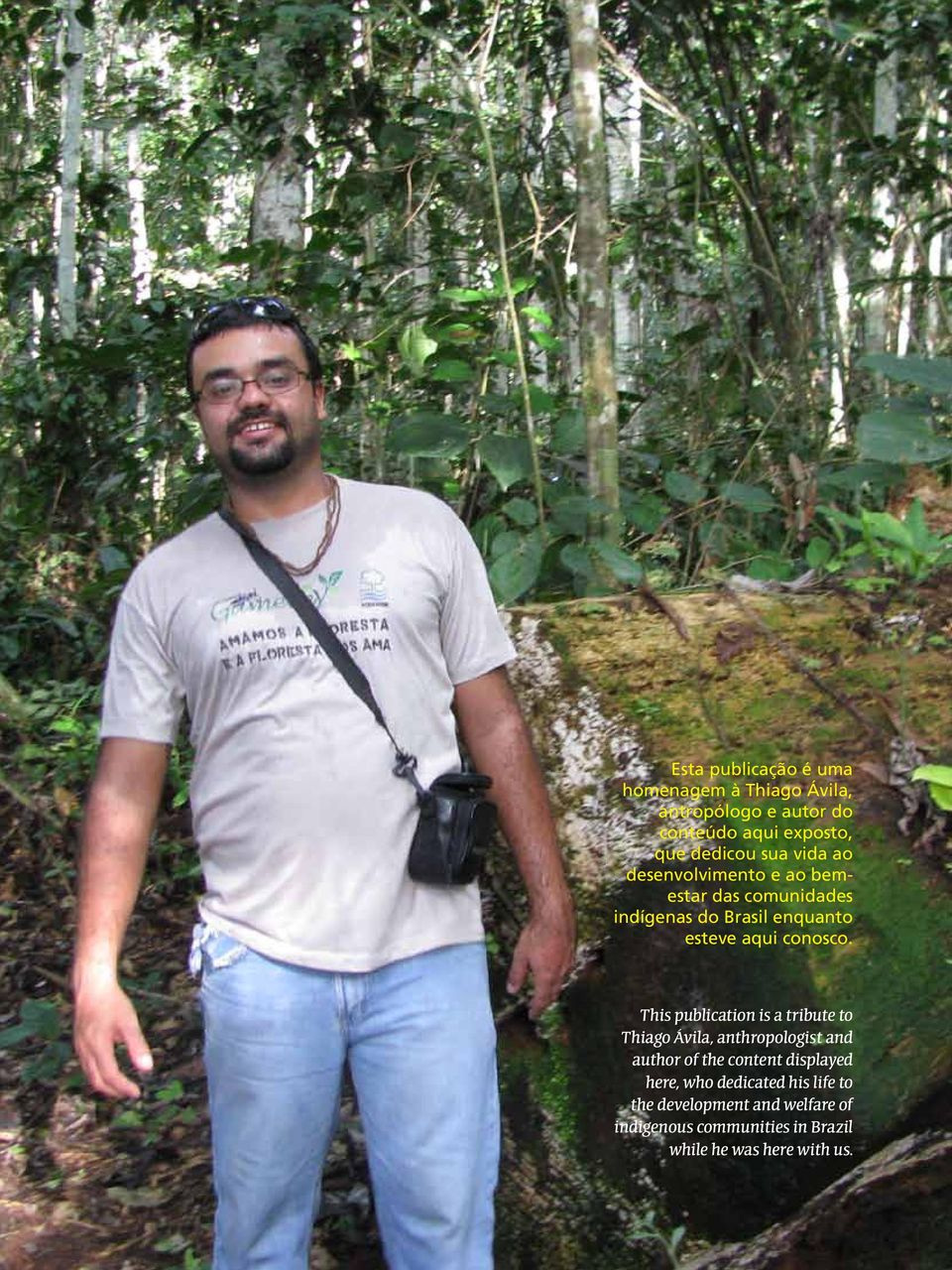 This publication is a tribute to Thiago Ávila, anthropologist and author of the content displayed here, who