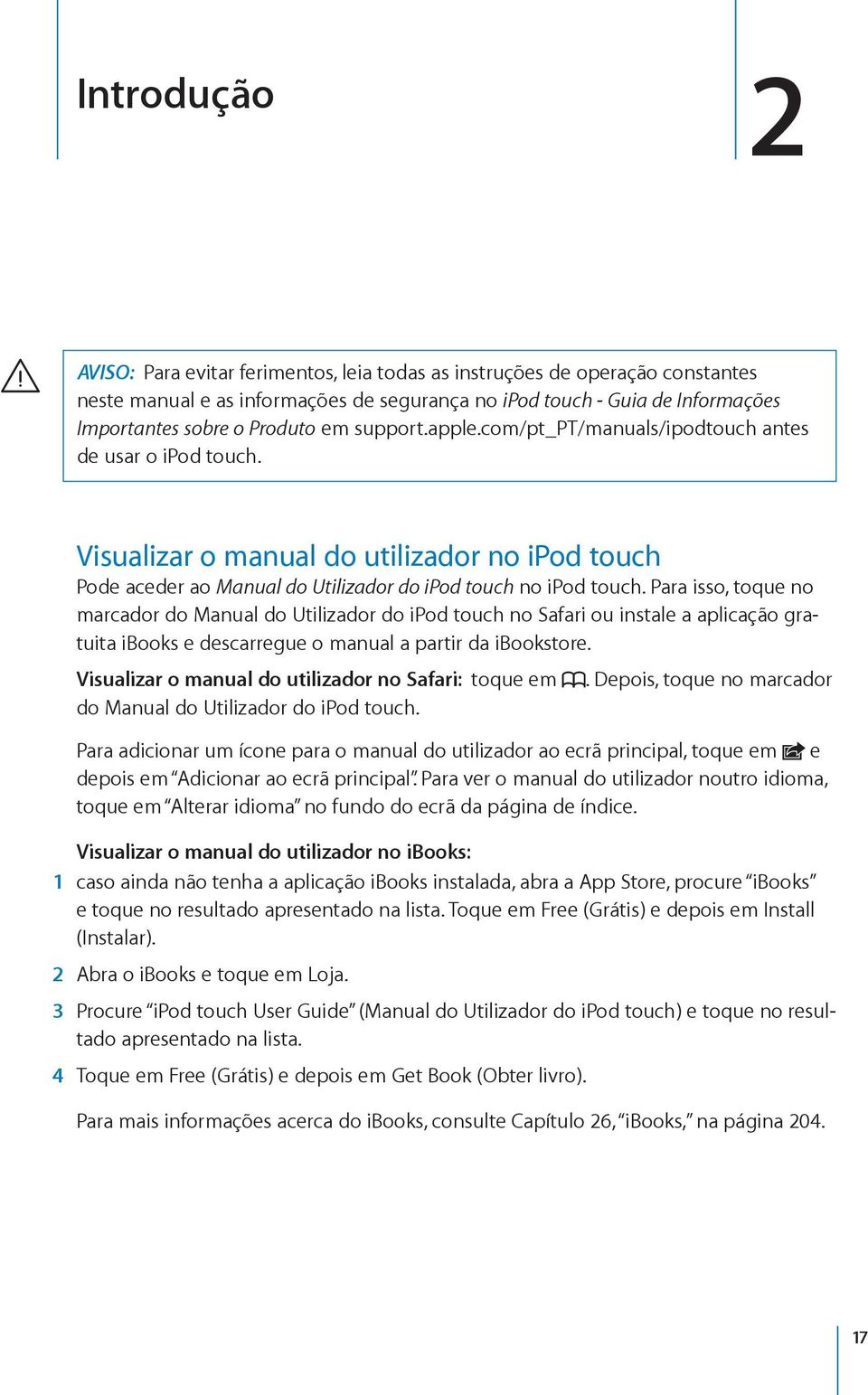 Para isso, toque no marcador do Manual do Utilizador do ipod touch no Safari ou instale a aplicação gratuita ibooks e descarregue o manual a partir da ibookstore.