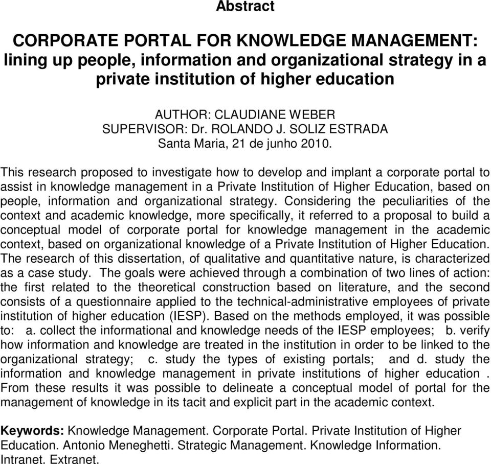 This research proposed to investigate how to develop and implant a corporate portal to assist in knowledge management in a Private Institution of Higher Education, based on people, information and