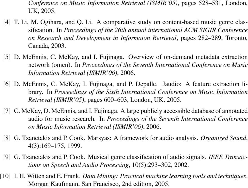 Fujinaga. Overview of on-demand metadata extraction network (omen). In Proceedings of the Seventh International Conference on Music Information Retrieval (ISMIR 06), 2006. [6] D. McEnnis, C. McKay, I.