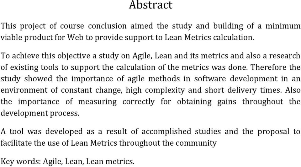 Therefore the study showed the importance of agile methods in software development in an environment of constant change, high complexity and short delivery times.