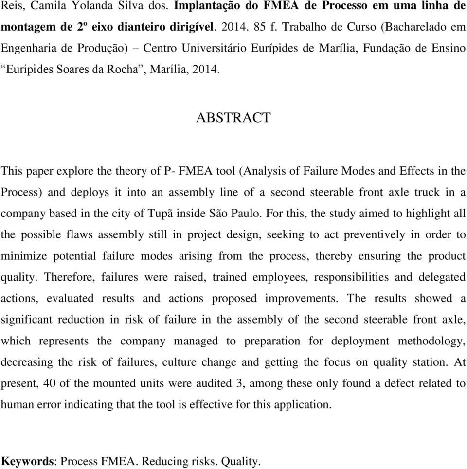 ABSTRACT This paper explore the theory of P- FMEA tool (Analysis of Failure Modes and Effects in the Process) and deploys it into an assembly line of a second steerable front axle truck in a company