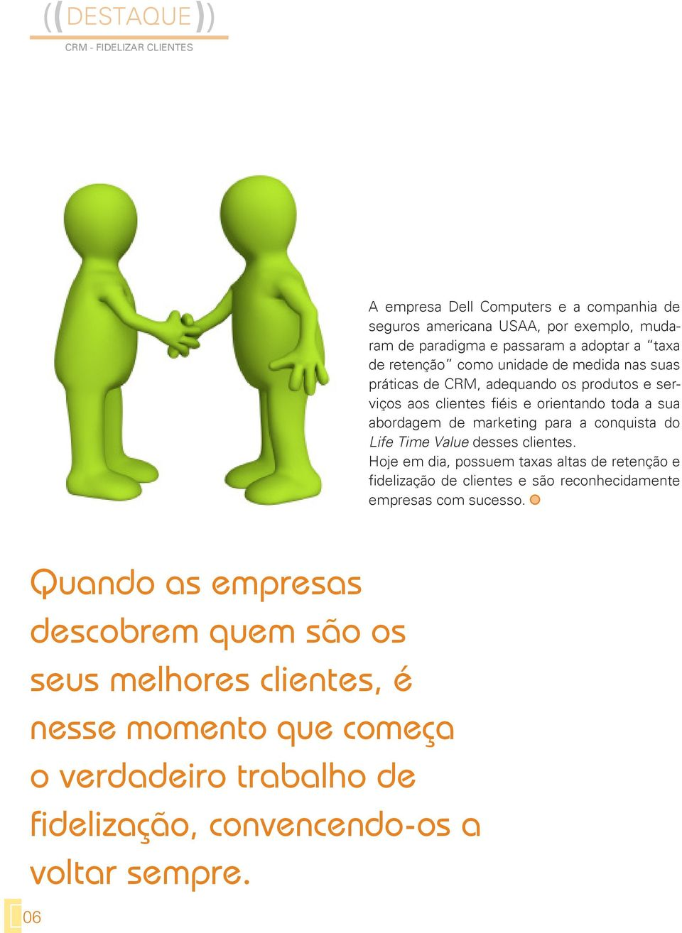 para a conquista do Life Time Value desses clientes.