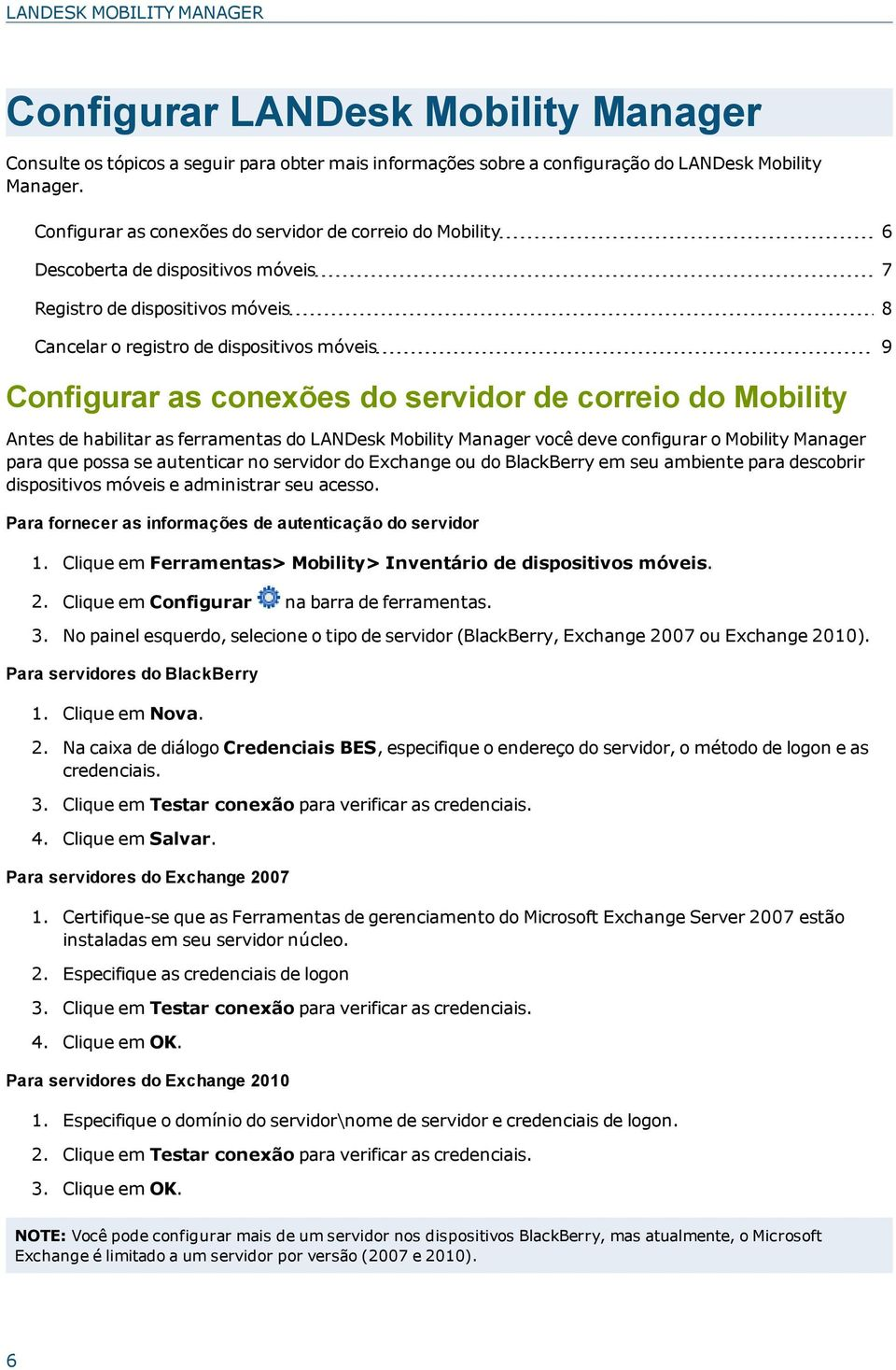 do servidor de correio do Mobility Antes de habilitar as ferramentas do LANDesk Mobility Manager você deve configurar o Mobility Manager para que possa se autenticar no servidor do Exchange ou do