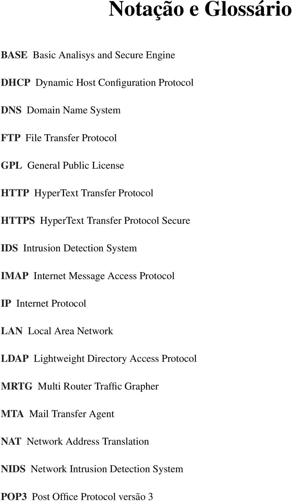 IMAP Internet Message Access Protocol IP Internet Protocol LAN Local Area Network LDAP Lightweight Directory Access Protocol MRTG Multi Router