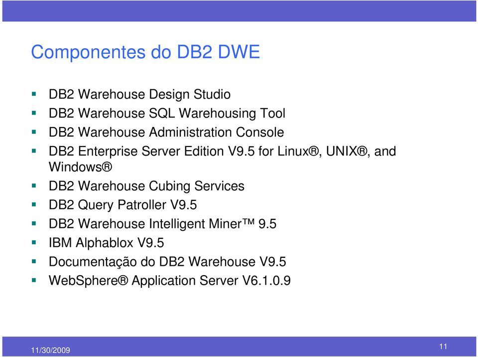 5 for Linux, UNIX, and Windows DB2 Warehouse Cubing Services DB2 Query Patroller V9.
