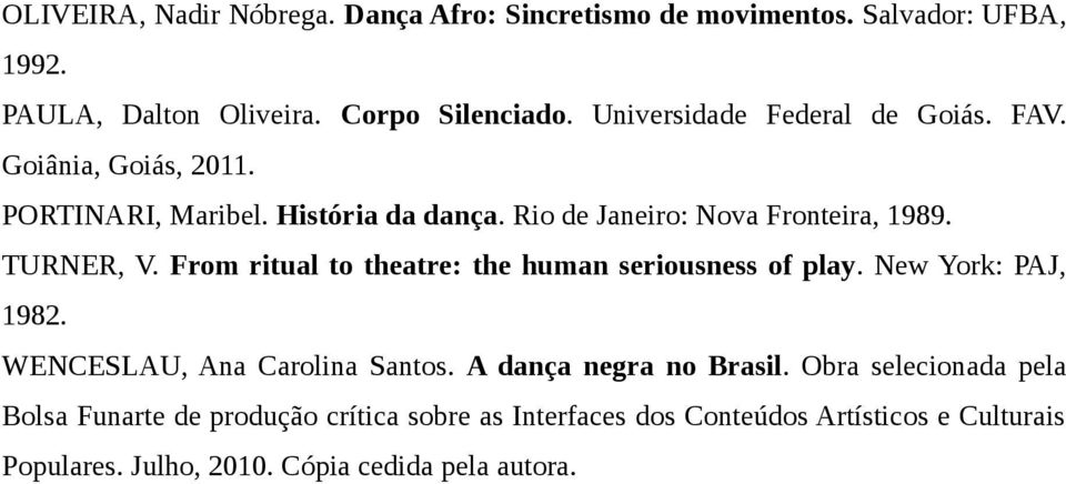 TURNER, V. From ritual to theatre: the human seriousness of play. New York: PAJ, 1982. WENCESLAU, Ana Carolina Santos. A dança negra no Brasil.