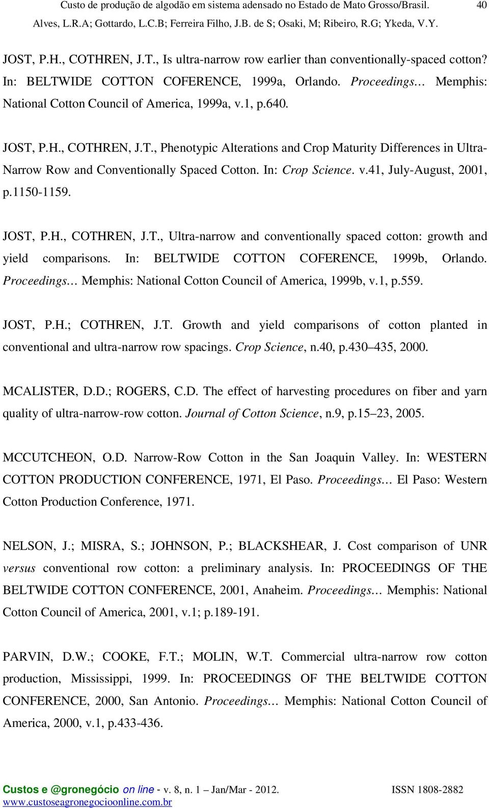 In: Crop Science. v.41, July-August, 2001, p.1150-1159. JOST, P.H., COTHREN, J.T., Ultra-narrow and conventionally spaced cotton: growth and yield comparisons.