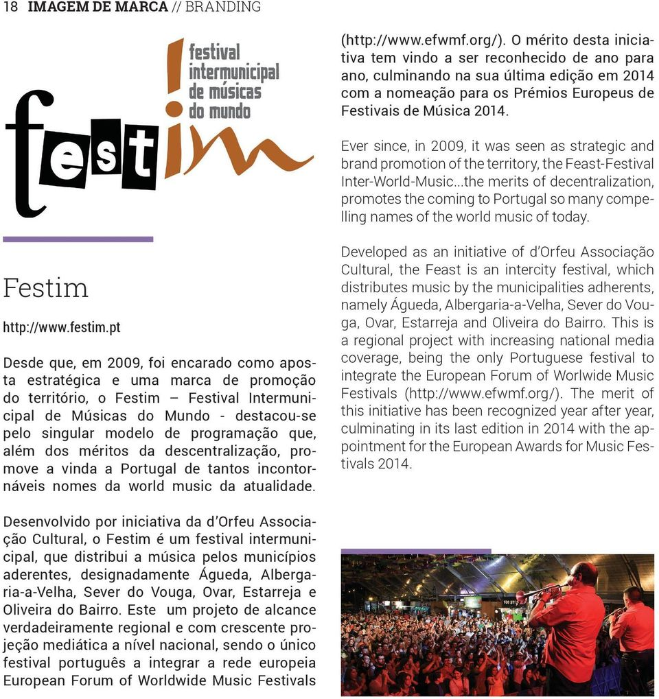 Ever since, in 2009, it was seen as strategic and brand promotion of the territory, the Feast-Festival Inter-World-Music.
