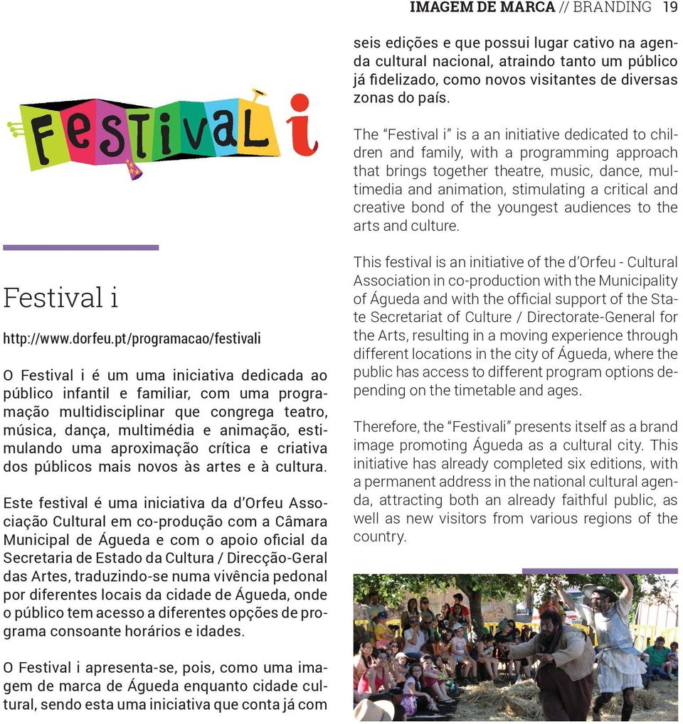 creative bond of the youngest audiences to the arts and culture. Festival i http://www.dorfeu.