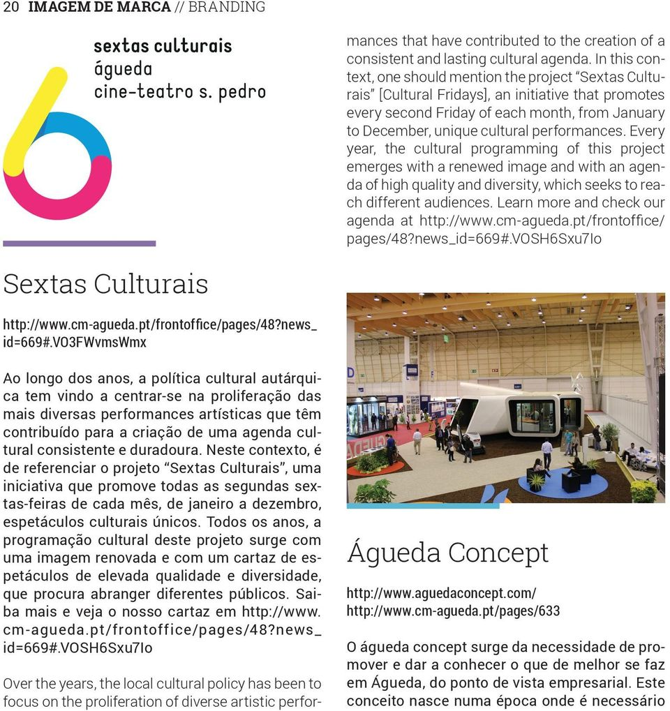 In this context, one should mention the project Sextas Culturais [Cultural Fridays], an initiative that promotes every second Friday of each month, from January to December, unique cultural
