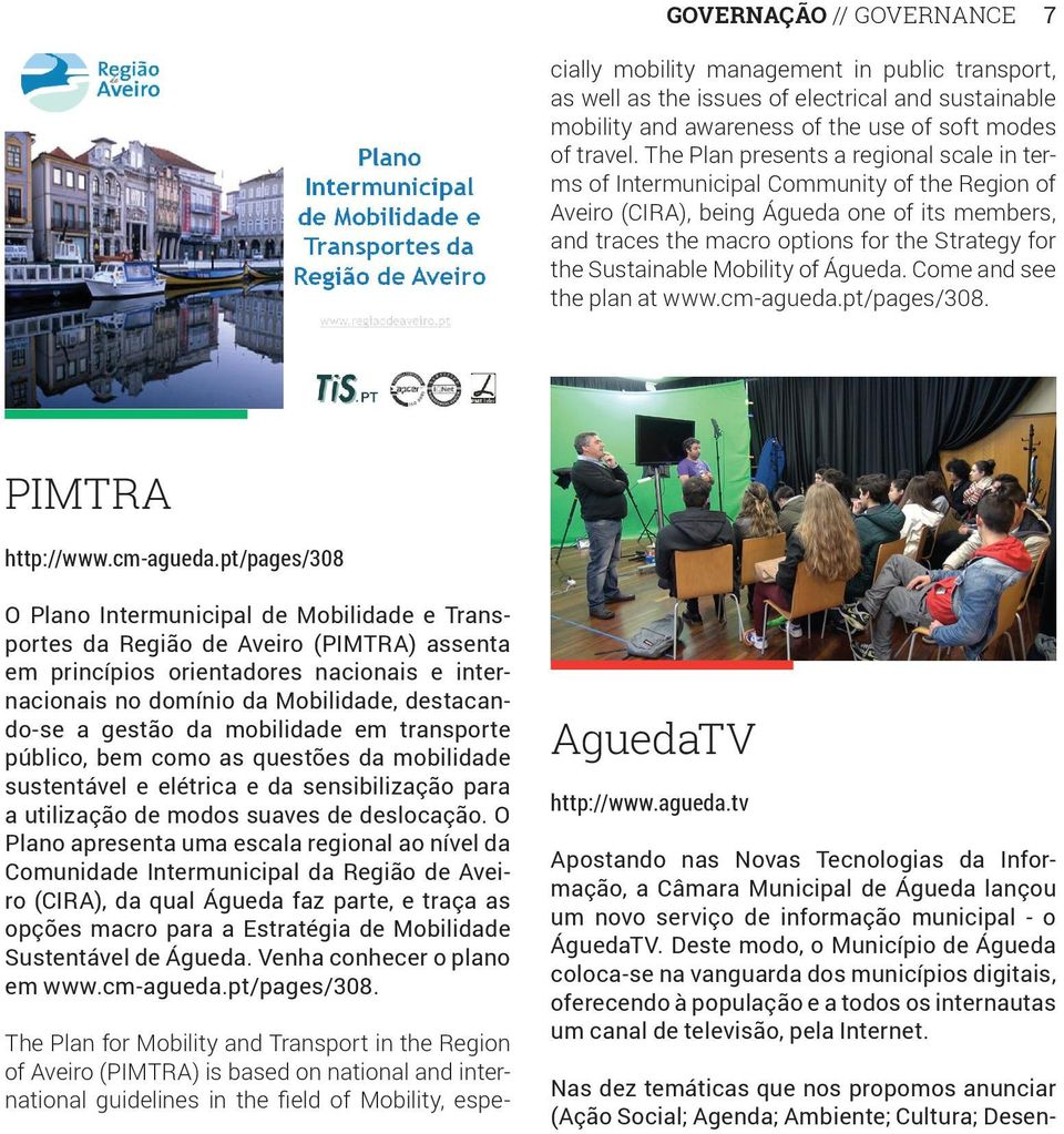The Plan presents a regional scale in terms of Intermunicipal Community of the Region of Aveiro (CIRA), being Águeda one of its members, and traces the macro options for the Strategy for the