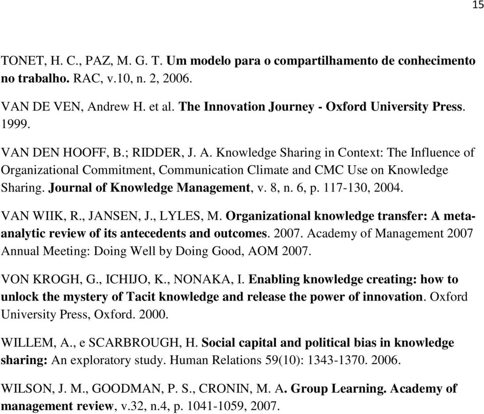 Journal of Knowledge Management, v. 8, n. 6, p. 117-130, 2004. VAN WIIK, R., JANSEN, J., LYLES, M. Organizational knowledge transfer: A metaanalytic review of its antecedents and outcomes. 2007.