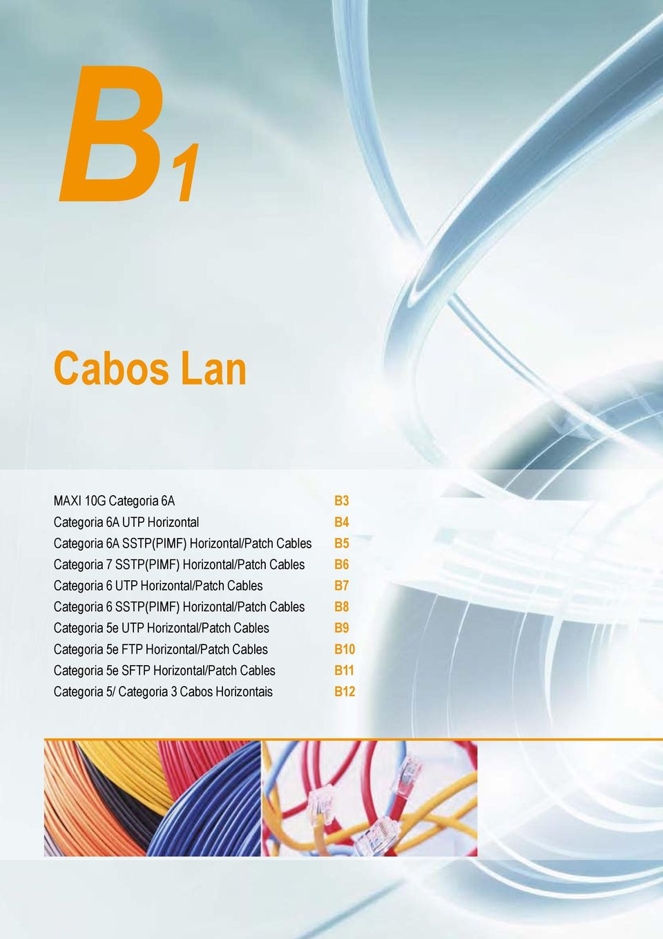Horizontal/Patch Cables Categoria 5e UTP Horizontal/Patch Cables Categoria 5e FTP Horizontal/Patch Cables