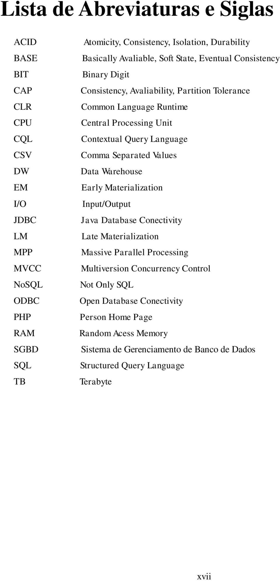 Query Language Comma Separated Values Data Warehouse Early Materialization Input/Output Java Database Conectivity Late Materialization Massive Parallel Processing