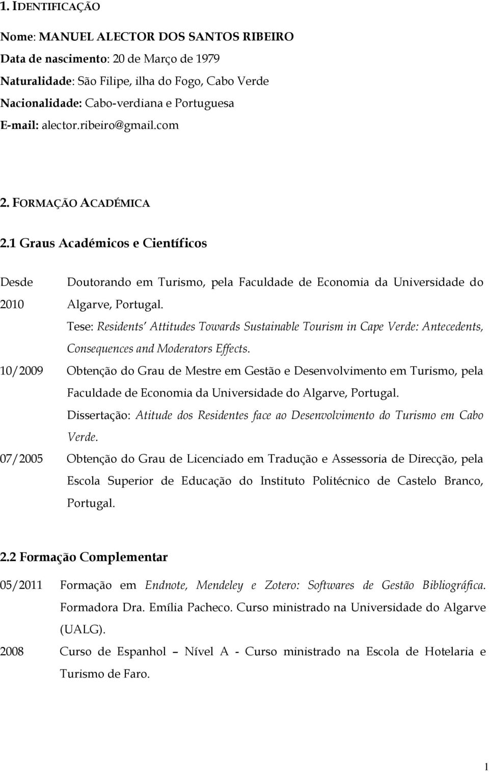 Tese: Residents Attitudes Towards Sustainable Tourism in Cape Verde: Antecedents, Consequences and Moderators Effects.