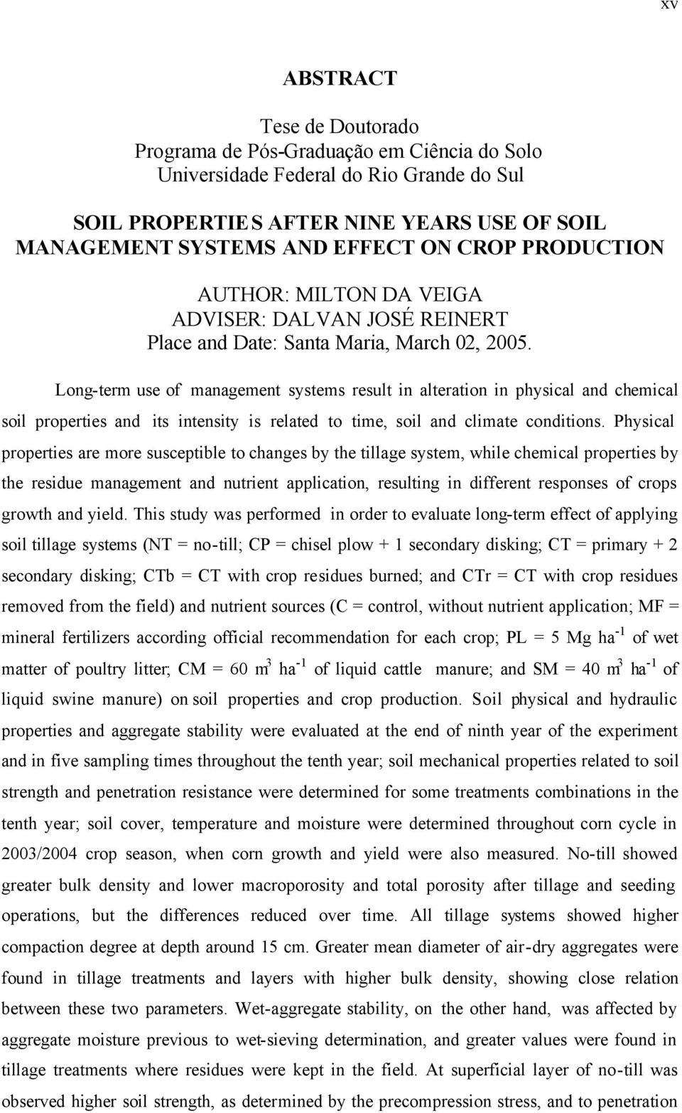 Long-term use of management systems result in alteration in physical and chemical soil properties and its intensity is related to time, soil and climate conditions.