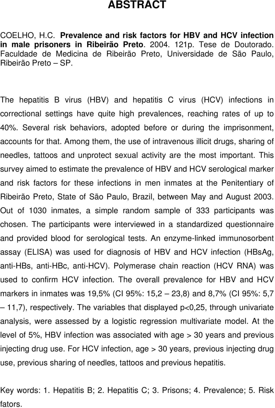 The hepatitis B virus (HBV) and hepatitis C virus (HCV) infections in correctional settings have quite high prevalences, reaching rates of up to 40%.