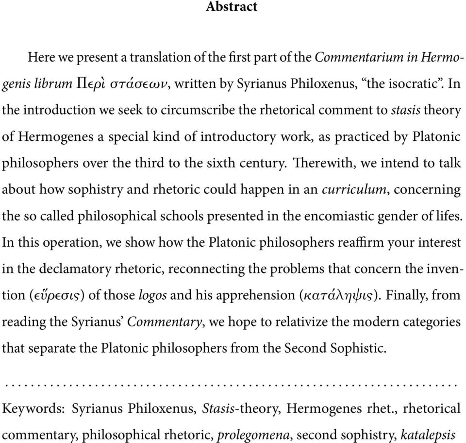 sixth century. Therewith, we intend to talk about how sophistry and rhetoric could happen in an curriculum, concerning the so called philosophical schools presented in the encomiastic gender of lifes.