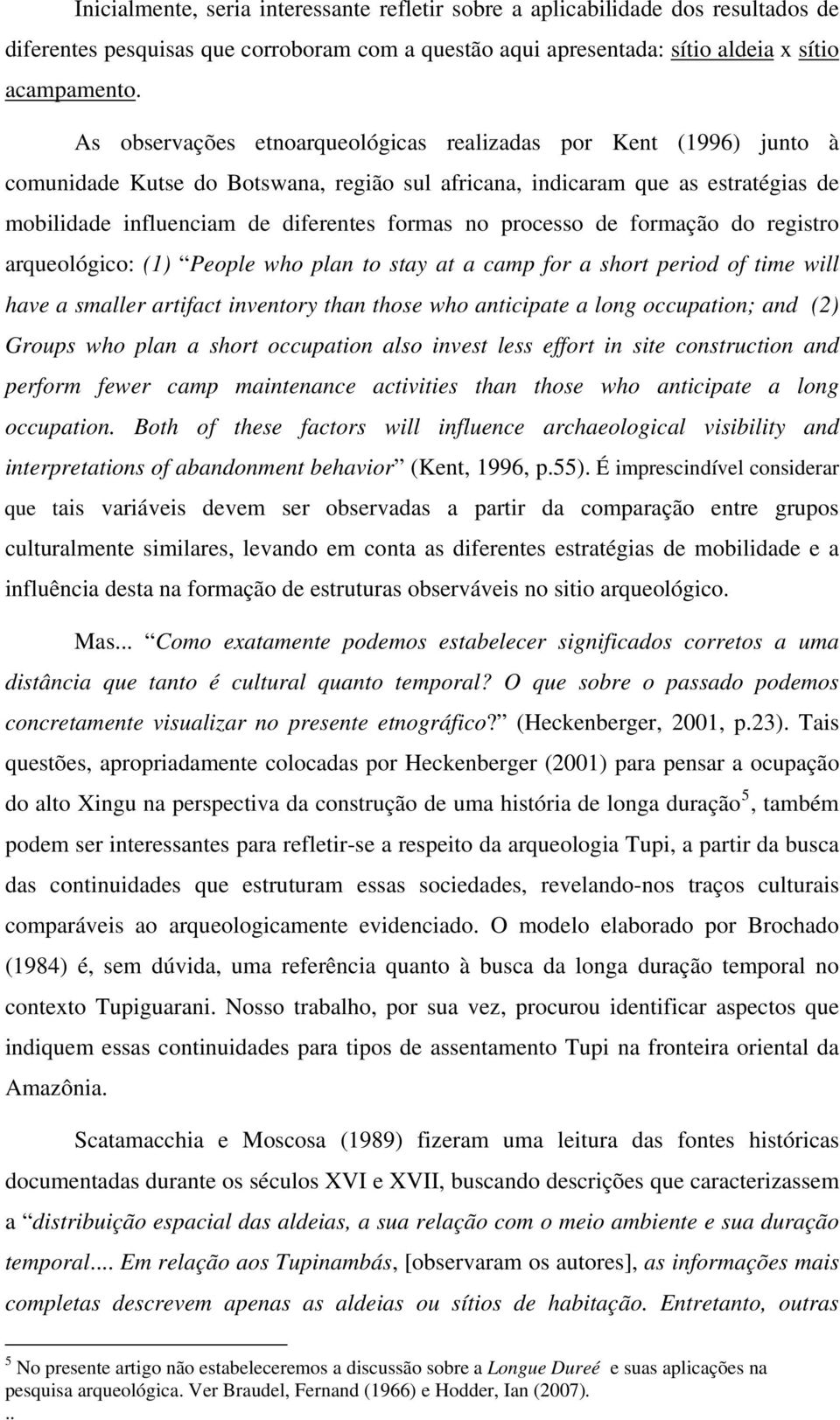 processo de formação do registro arqueológico: (1) People who plan to stay at a camp for a short period of time will have a smaller artifact inventory than those who anticipate a long occupation; and