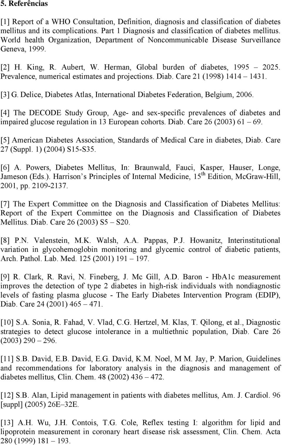 Prevalence, numerical estimates and projections. Diab. Care 21 (1998) 1414 1431. [3] G. Delice, Diabetes Atlas, International Diabetes Federation, Belgium, 2006.