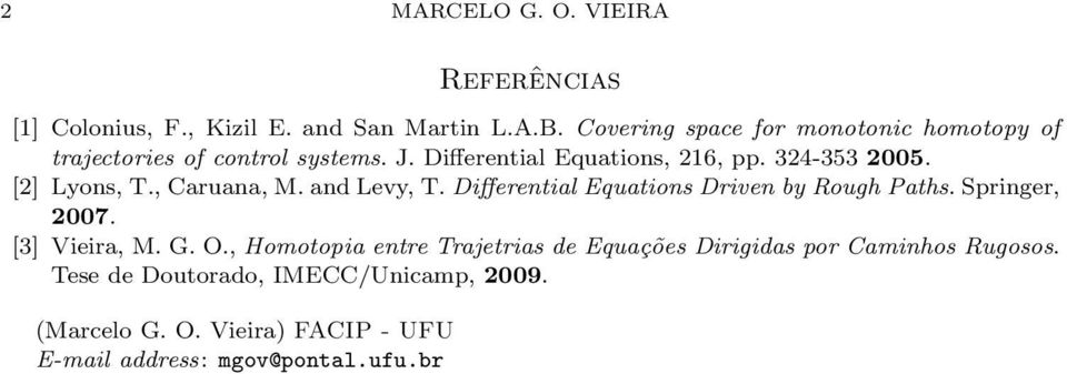 [2] Lyons, T., Caruana, M. and Levy, T. Differential Equations Driven by Rough Paths. Springer, 2007. [3] Vieira, M. G. O.