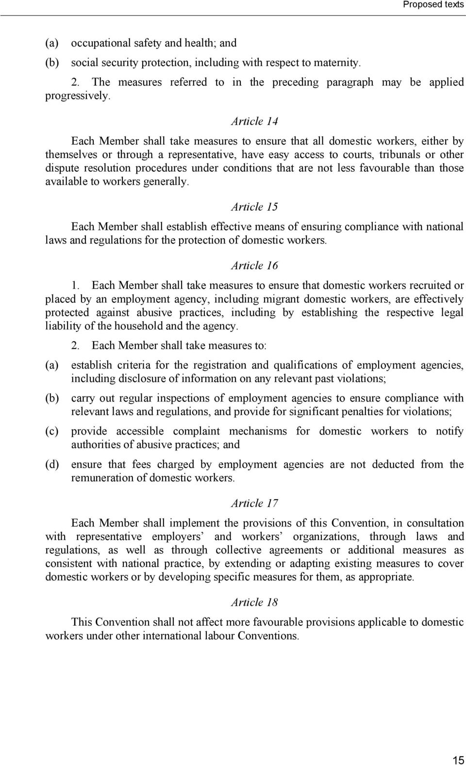 Article 14 Each Member shall take measures to ensure that all domestic workers, either by themselves or through a representative, have easy access to courts, tribunals or other dispute resolution
