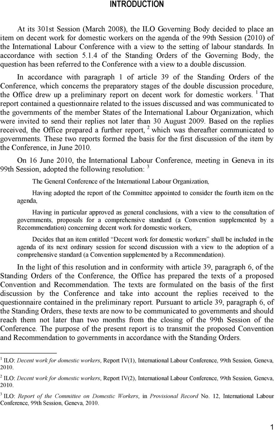 4 of the Standing Orders of the Governing Body, the question has been referred to the Conference with a view to a double discussion.