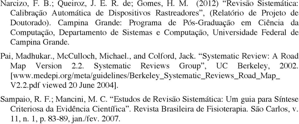 , and Colford, Jack. Systematic Review: A Road Map Version 2.2. Systematic Reviews Group, UC Berkeley, 2002. [www.medepi.org/meta/guidelines/berkeley_systematic_reviews_road_map_ V2.2.pdf viewed 20 June 2004].