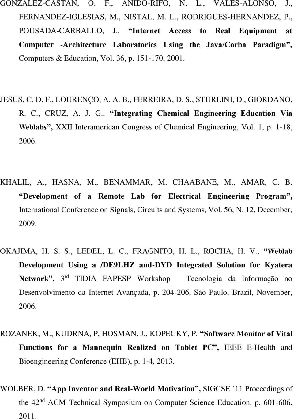 , FERREIRA, D. S., STURLINI, D., GIORDANO, R. C., CRUZ, A. J. G., Integrating Chemical Engineering Education Via Weblabs, XXII Interamerican Congress of Chemical Engineering, Vol. 1, p. 1-18, 2006.