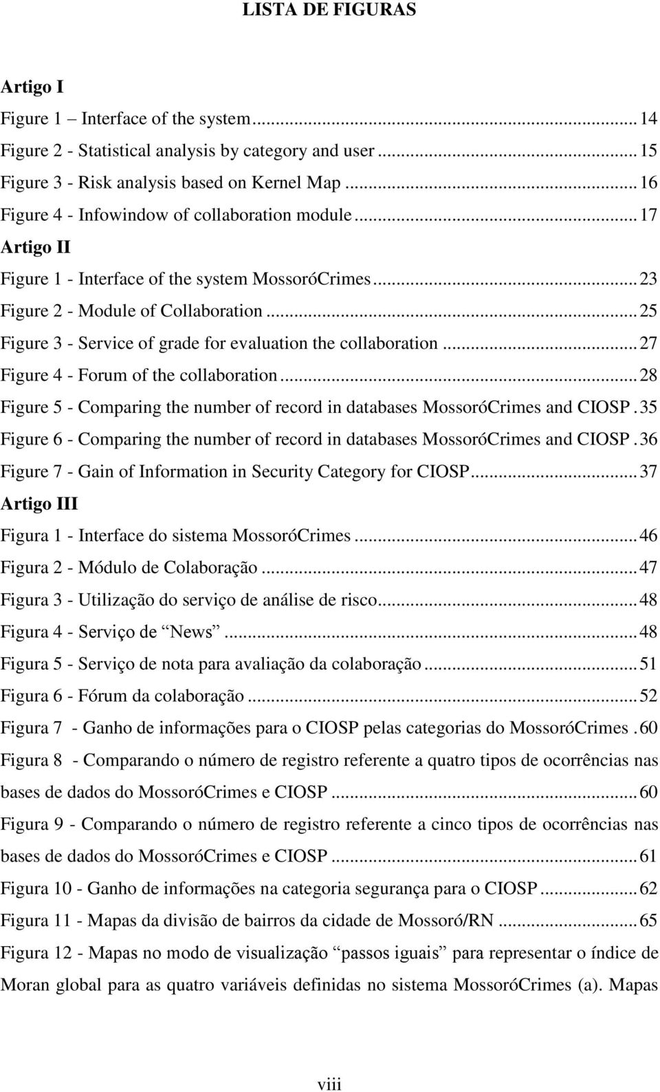 .. 25 Figure 3 - Service of grade for evaluation the collaboration... 27 Figure 4 - Forum of the collaboration... 28 Figure 5 - Comparing the number of record in databases MossoróCrimes and CIOSP.