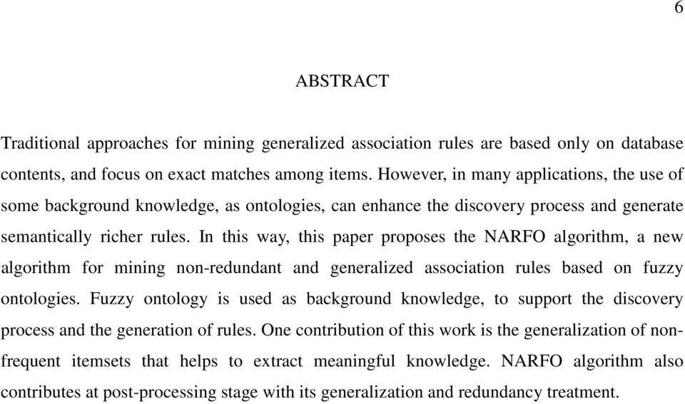 In this way, this paper proposes the NARFO algorithm, a new algorithm for mining non-redundant and generalized association rules based on fuzzy ontologies.
