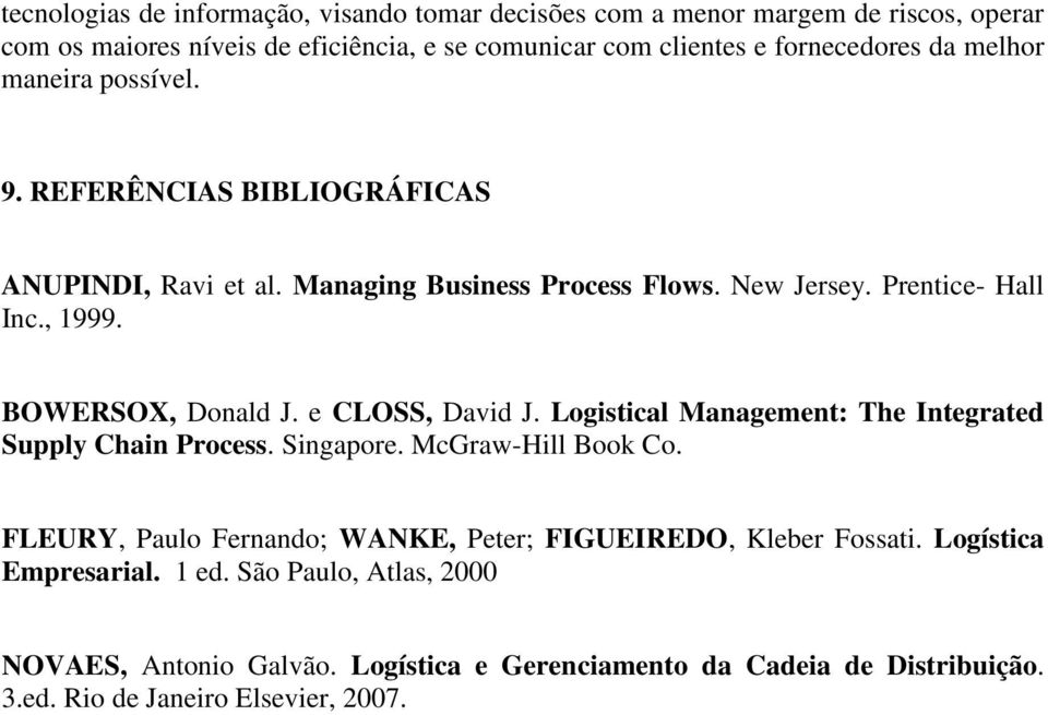 e CLOSS, David J. Logistical Management: The Integrated Supply Chain Process. Singapore. McGraw-Hill Book Co.