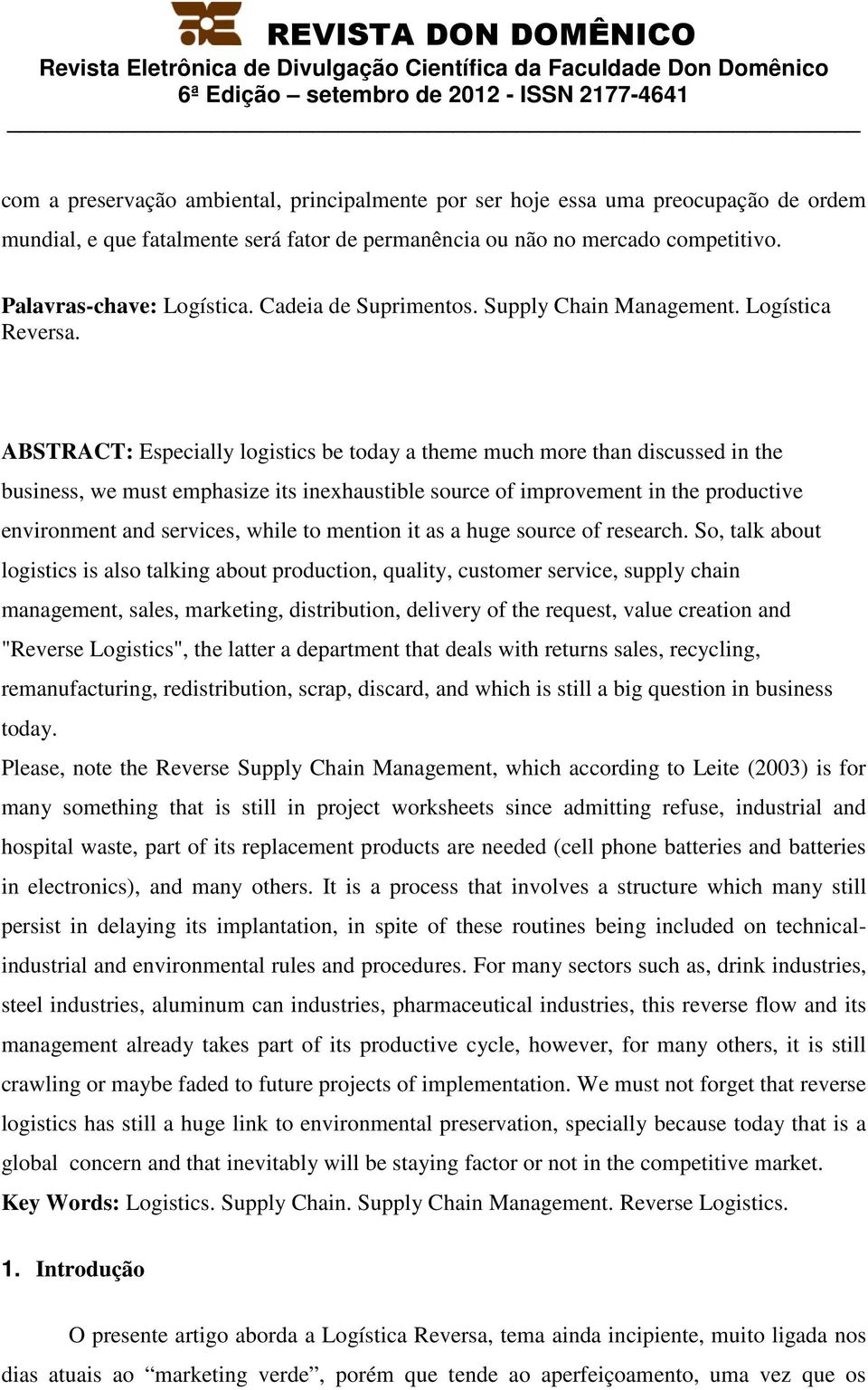ABSTRACT: Especially logistics be today a theme much more than discussed in the business, we must emphasize its inexhaustible source of improvement in the productive environment and services, while