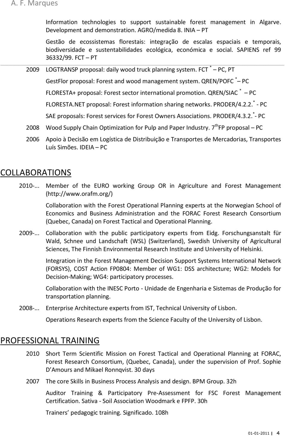 FCT PT 2009 LOGTRANSP proposal: daily wood truck planning system. FCT * PC, PT GestFlor proposal: Forest and wood management system.