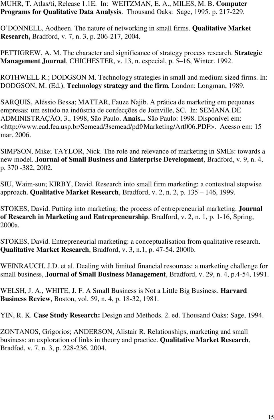 Strategic Management Journal, CHICHESTER, v. 13, n. especial, p. 5 16, Winter. 1992. ROTHWELL R.; DODGSON M. Technology strategies in small and medium sized firms. In: DODGSON, M. (Ed.).