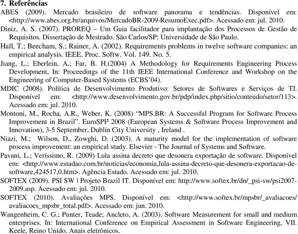 Requirements problems in twelve software companies: an empirical analysis. IEEE. Proc. Softw. Vol. 149. No. 5. Jiang, L.; Eberlein, A.; Far, B. H.