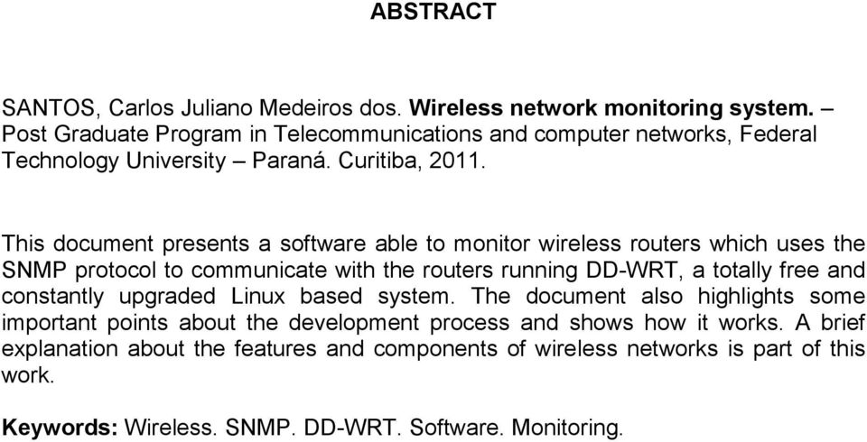 This document presents a software able to monitor wireless routers which uses the SNMP protocol to communicate with the routers running DD-WRT, a totally free and