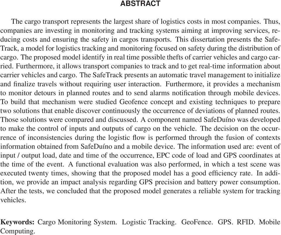 This dissertation presents the Safe- Track, a model for logistics tracking and monitoring focused on safety during the distribution of cargo.