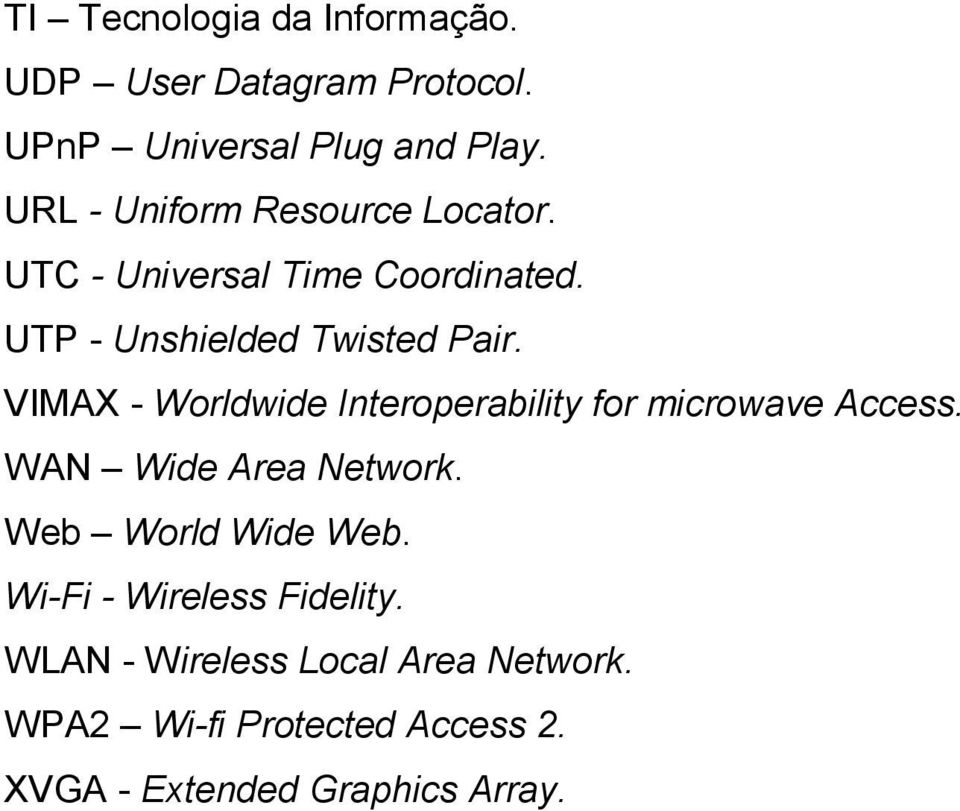VIMAX - Worldwide Interoperability for microwave Access. WAN Wide Area Network. Web World Wide Web.