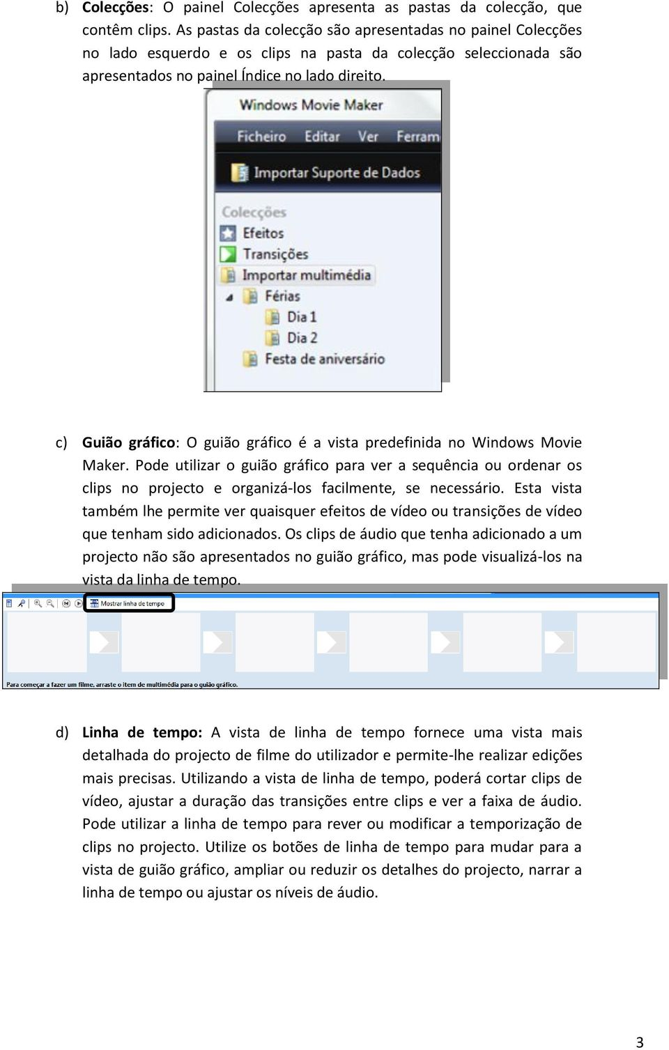 c) Guião gráfico: O guião gráfico é a vista predefinida no Windows Movie Maker.