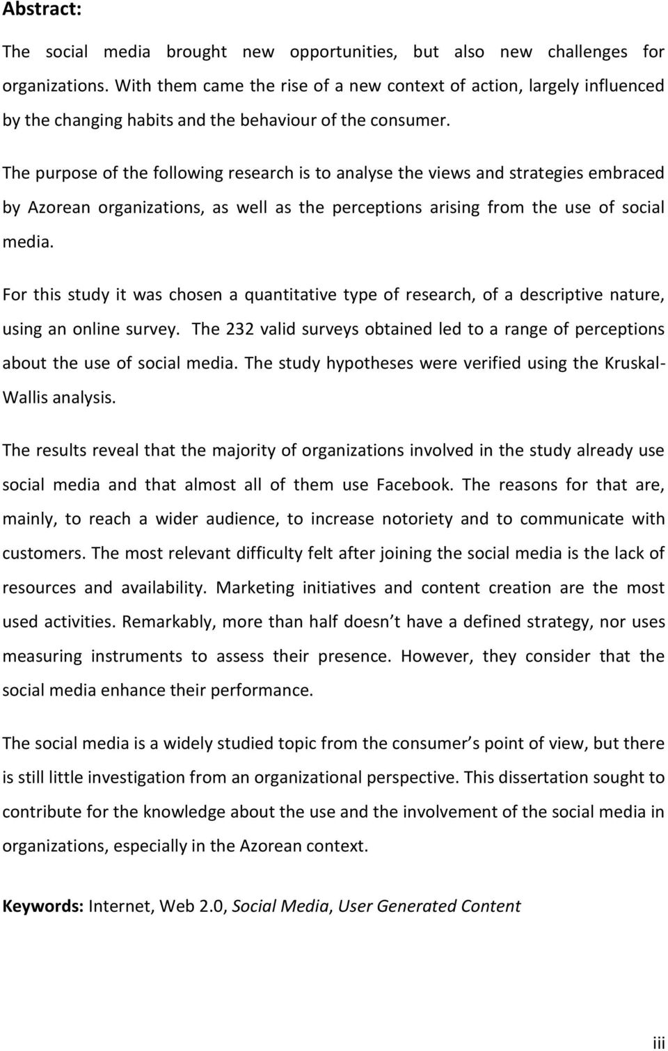 The purpose of the following research is to analyse the views and strategies embraced by Azorean organizations, as well as the perceptions arising from the use of social media.