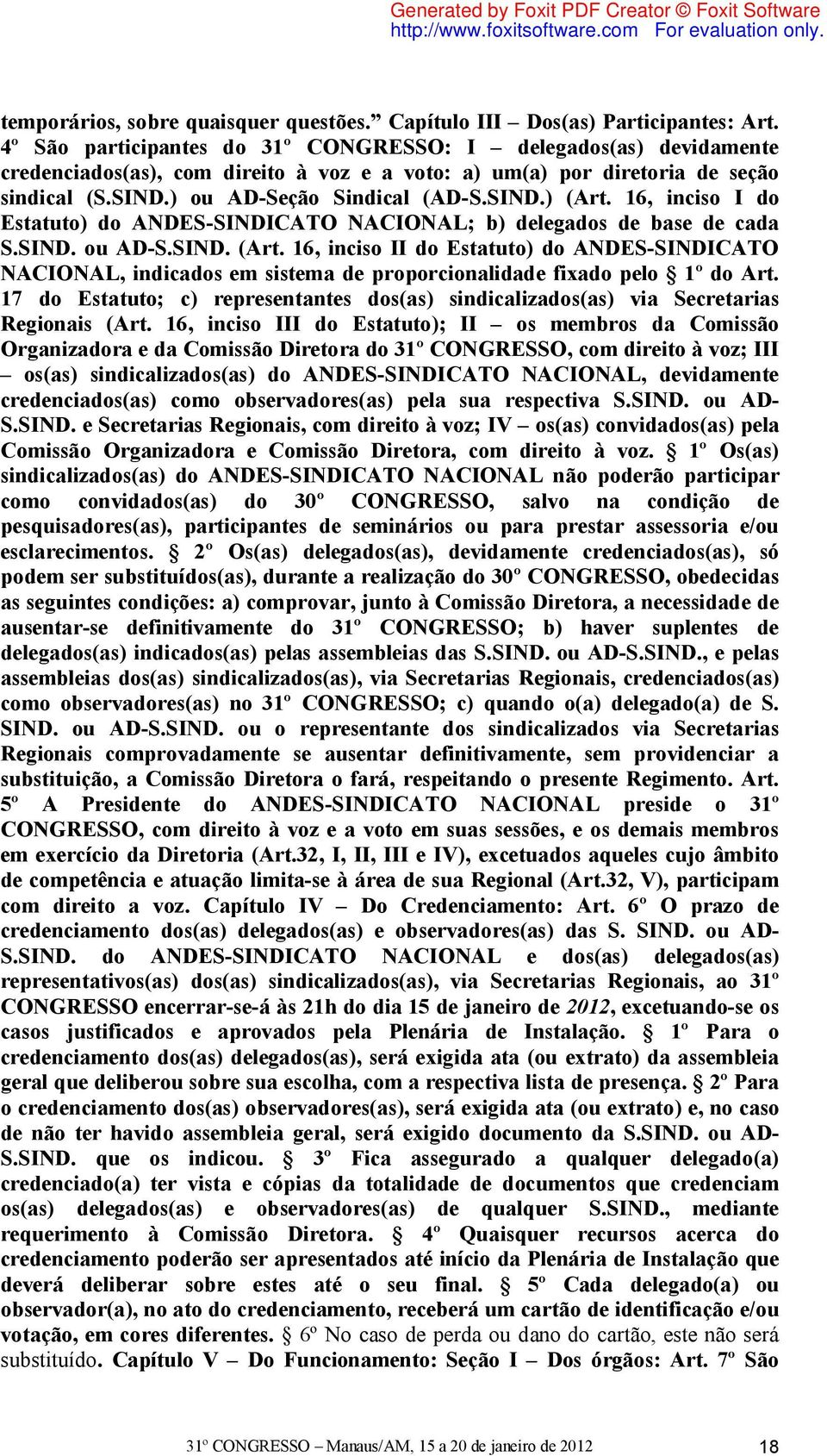 16, inciso I do Estatuto) do ANDES-SINDICATO NACIONAL; b) delegados de base de cada S.SIND. ou AD-S.SIND. (Art.
