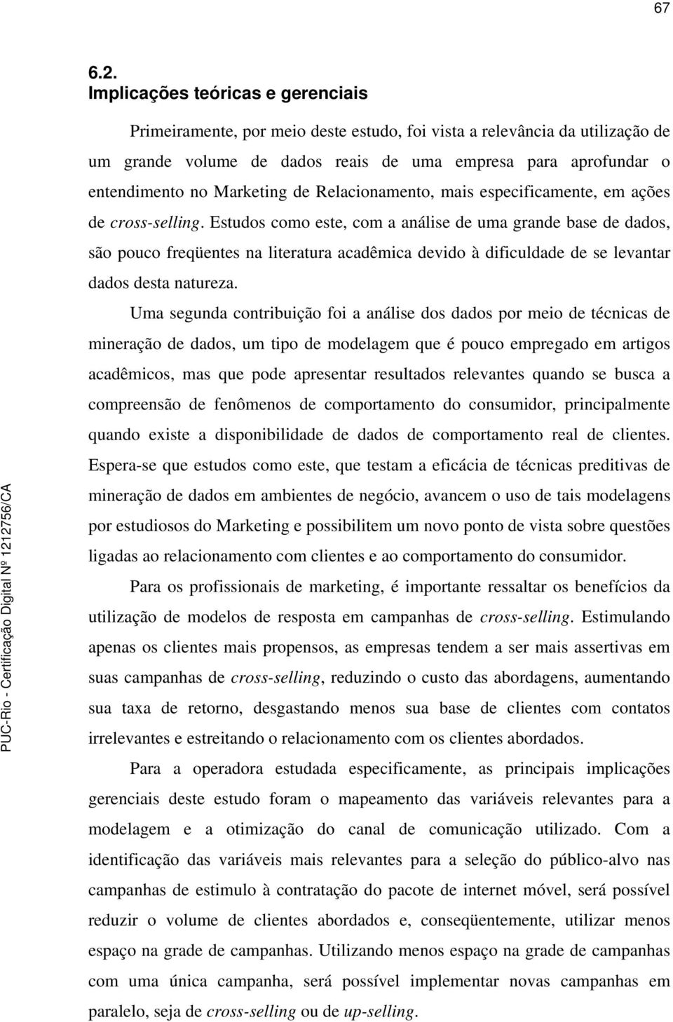 Marketing de Relacionamento, mais especificamente, em ações de cross-selling.