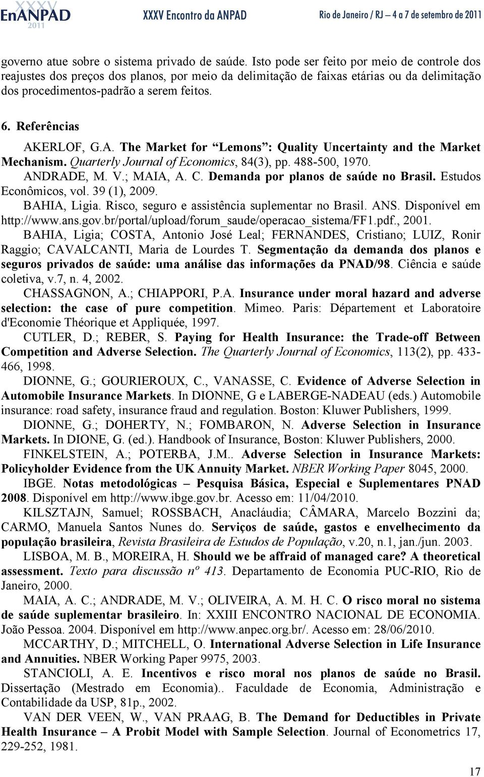 RLOF, G.A. The Market for Lemos : Qualty Ucertaty ad the Market Mechasm. Quarterly Joural of coomcs, 84(3), pp. 488-500, 970. ANDRAD, M. V.; MAIA, A. C. Demada por plaos de saúde o Brasl.