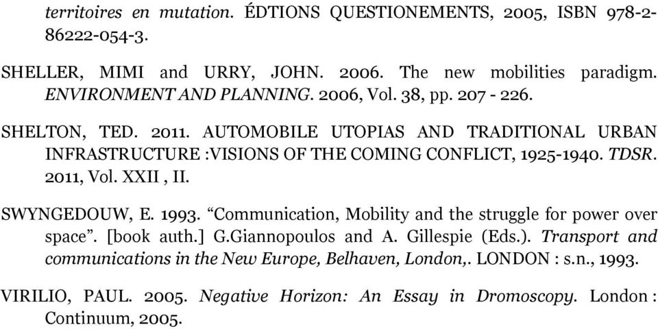 AUTOMOBILE UTOPIAS AND TRADITIONAL URBAN INFRASTRUCTURE :VISIONS OF THE COMING CONFLICT, 1925-1940. TDSR. 2011, Vol. XXII, II. SWYNGEDOUW, E. 1993.