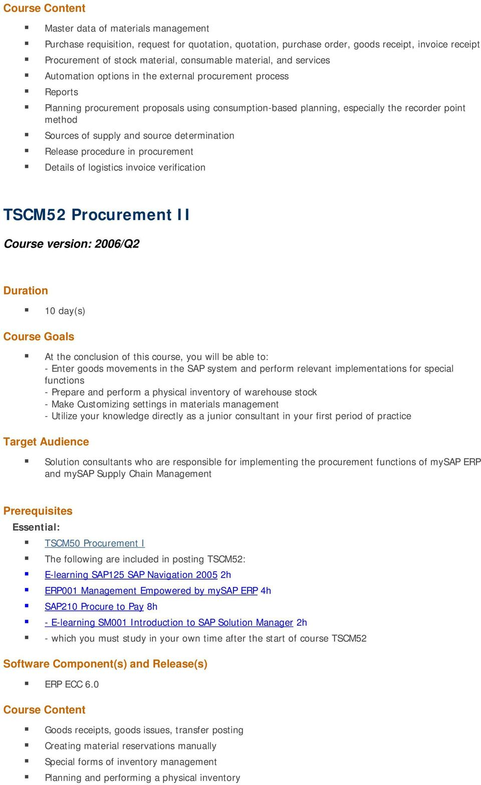 source determination Release procedure in procurement Details of logistics invoice verification TSCM52 Procurement II Course version: 2006/Q2 Duration 10 day(s) At the conclusion of this course, you