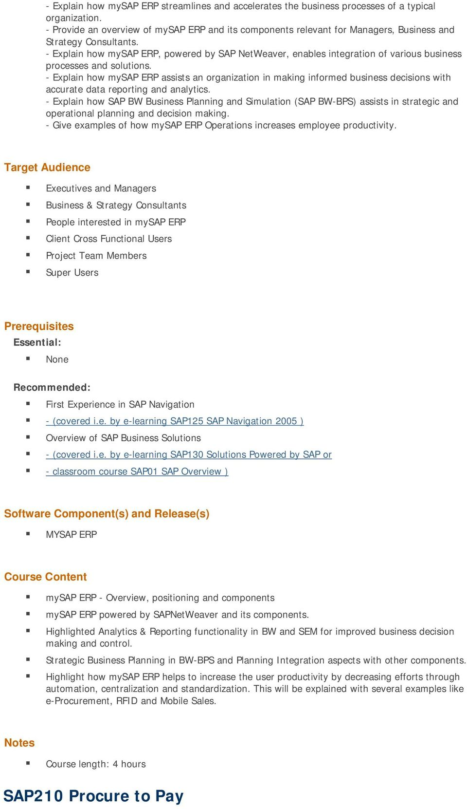 - Explain how mysap ERP, powered by SAP NetWeaver, enables integration of various business processes and solutions.